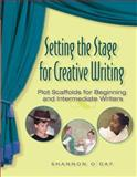Setting the Stage for Creative Writing : Plot Scaffolds for Beginning and Intermediate Writers, O'Day, Shannon, 0872075958