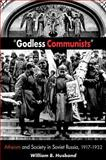 Godless Communists : Atheism and Society in Soviet Russia, 1917-1932, Husband, William, 0875805957