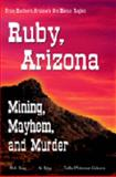 Ruby, Arizona : Mining, Mayhem and Murder, Ring, Bob and Ring, Al, 0974805955