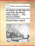 The an Essay on the Bite of a Mad Dog by Daniel Peter Layard, Daniel Peter Layard, 1170035957