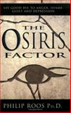 The Osiris Factor : New Solutions to Human Destructiveness, Roos, Philip, 1555175953