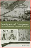 Immigrant and Entrepreneur : The Atlantic World of Caspar Wistar, 1650-1750, Beiler, Rosalind J., 0271035951