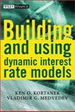 Building and Using Dynamic Interest Rate Models, Kortanek, Ken O. and Medvedev, Vladimir G., 0471495956