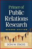 Primer of Public Relations Research, Second Edition, Stacks, Don W., 1593855958