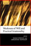 Weakness of Will and Practical Irrationality, , 0199235953