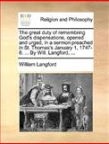 The Great Duty of Remembring God's Dispensations, Opened and Urged, in a Sermon Preached in St Thomas's January 1, 1747-8 by Will Langford, William Langford, 1170015956