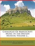 Catalogue of Manuscript Music in the British Museum, Augustus Hughes-Hughes, 1279015950