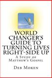 World Changer's Guide to Turning Lives Right-Side Up, Deb Moken, 150046595X