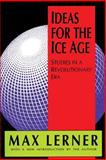Ideas for the Ice Age : Studies in a Revolutionary Era, Lerner, Max, 1560005955