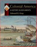 Colonial America : A History in Documents, Gray, Edward G., 0199765952
