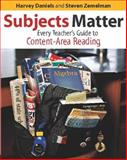 Subjects Matter : Every Teacher's Guide to Content-Area Reading, Daniels, Harvey and Zemelman, Steven, 0325005958