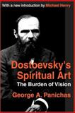 Dostoevsky's Spiritual Art : The Burden of Vision, George A. Panichas, 0765805952
