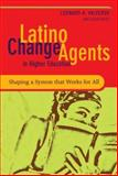 Latino Change Agents in Higher Education : Shaping a System That Works for All, Valverde, Leonard A., 0787995959