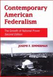 Contemporary American Federalism : The Growth of National Power, Zimmerman, Joseph Francis, 0791475956
