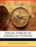 Social Forces in American History, Algie Martin Simons, 1146405952