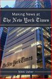 Making News at the New York Times, Usher, Nikki, 0472035967