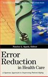 Error Reduction in Health Care : A Systems Approach to Improving Patient Safety, , 0787955965