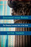 Government Versus Markets : The Changing Economic Role of the State, Tanzi, Vito, 1107475961