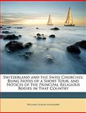 Switzerland and the Swiss Churches, William Lindsay Alexander, 1146085966