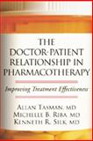 The Doctor-Patient Relationship in Pharmacotherapy : Improving Treatment Effectiveness, Tasman, Allan and Riba, Michelle B., 1572305967