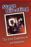 Stage Directing : The First Experiences, Patterson, Jim, 1577665961