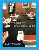 Cybernetic Revolutionaries : Technology and Politics in Allende's Chile, Medina, Eden, 0262525968