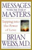Messages from the Masters : Tapping into the Power of Love, Weiss, Brian L., 0446525960