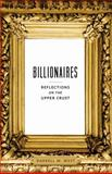 Billionaires : Reflections on the Upper Crust, West, Darrell M., 0815725965
