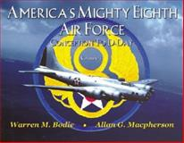 America's Mighty Eighth Air Force : Conception to D-Day, Bodie, Warren and Macpherson, Allan, 0962935964