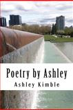 Poetry by Ashley, Ashley Kimble, 1478105968