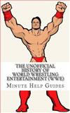 The Unofficial History of World Wrestling Entertainment (WWE), Minute Help Guides Staff, 1478345969