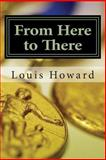 From Here to There, Louis Howard, 149364596X
