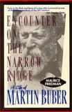Encounter on the Narrow Ridge : A Life of Martin Buber, Friedman, Maurice, 1557785961
