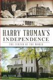 Harry Truman's Independence, Jon Taylor, 1609495969