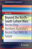 Beyond the North-South Culture Wars : Reconciling Northern Australia's Recent Past with Its Future, Dale, Allan, 3319055968