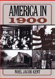 America in 1900, Kent, Noel J., 0765605961