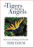 If Tigers Were Angels, Tom Tatum, 1475985967
