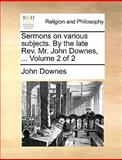 Sermons on Various Subjects by the Late Rev Mr John Downes, John Downes, 1140705962