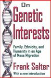 On Genetic Interests : Family, Ethnicity, and Humanity in an Age of Mass Migration, Salter, Frank, 1412805961