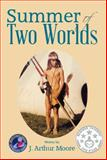 Summer of Two Worlds, J. Arthur Moore, 1493165968