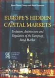 Europes Hidden Capital Markets : Evolution, Architecture, and Regulation of the European Bond Market, Casey, Jean-Pierre and Lannoo, Karel, 9290795964