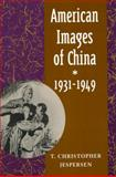 American Images of China, 1931-1949, Jespersen, T. Christopher, 0804725969