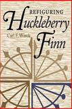 Refiguring Huckleberry Finn 9780820325965