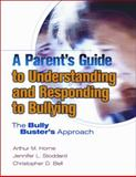 A Parent's Guide to Understanding and Responding to Bullying : The Bully Buster's Approach, Horne, Arthur and Stoddard, Jennifer L., 087822596X