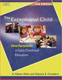 The Exceptional Child : Inclusion in Early Childhood Education, Allen, K Eileen and Cowdery, Glynnis Edwards, 1401835961