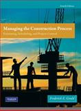 Managing the Construction Process, Gould, Frederick, 0138135967