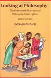 Looking at Philosophy : The Unbearable Heaviness of Philosophy Made Lighter, Palmer, Donald, 076740596X