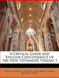 A Critical Greek and English Concordance of the New Testament, Charles Frederic. Hudson and Ezra Abbot, 1143675967