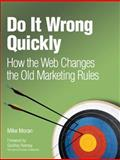 Do It Wrong Quickly : How the Web Changes the Old Marketing Rules, Moran, Mike, 0132255960