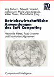 Betriebswirtschaftliche Anwendungen des Soft Computing : Neuronale Netze, Fuzzy-Systeme und Evolutionäre Algorithmen, Biethahn, Jörg and Hönerloh, Albrecht, 3528055960